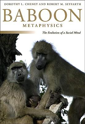 Baboon Metaphysics By Cheney, Dorothy L./ Seyfarth, Robert M.
