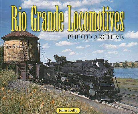 Rio Grande Locomotives By Kelly, John