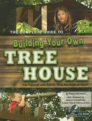 Complete Guide to Building Your Own Tree House By Miskimon, Robert/ Chmielnicki, Steven (FRW)/ Artisan Tree & Treehouse LLc (FRW)
